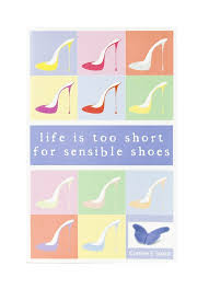 Life is too short for sensible shoes